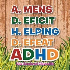 A.Mens D.Eficit H.Elping D.Efeat: ADHD