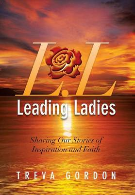 Leading Ladies: Sharing Our Stories of Inspiration and Faith
