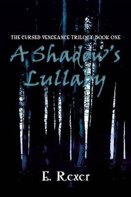 A Shadow's Lullaby: The Cursed Vengeance Trilogy Book One