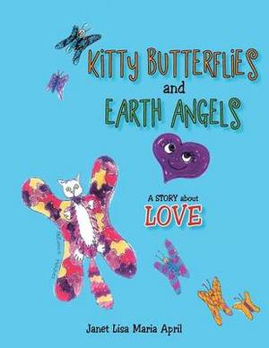 Kitty Butterflies and Earth Angels: A Story about Love