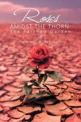 Roses Amidst the Thorn: The Parched Garden