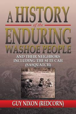 A History of the Enduring Washoe People: And Their Neighbors Including the Si Te Cah (Sasquatch)