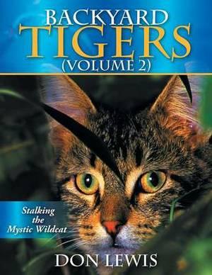 Backyard Tigers (Volume 2): Stalking the Mystic Wildcat