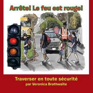 Arrete! Le Feu Est Rouge!: Traverser En Toute Securite