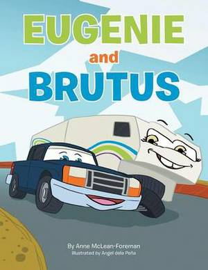 Eugenie and Brutus: A Journey of a Truck & a Trailer