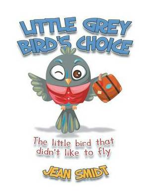 Little Grey Bird's Choice: The Little Bird That Didn't Like to Fly