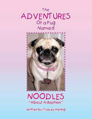 The Adventures of a Pug Named Noodles: About Adoption