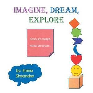 Imagine, Dream, Explore