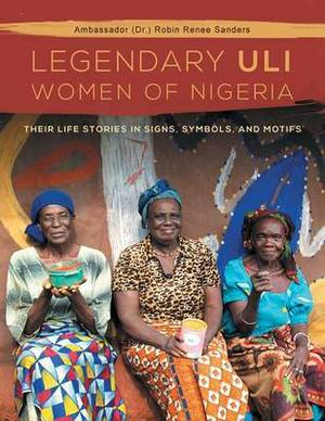 The Legendary Uli Women of Nigeria: Their Life Stories in Signs, Symbols, and Motifs