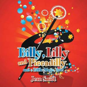 Billy, Lilly and Piccadilly: And a Little Magic, Too!
