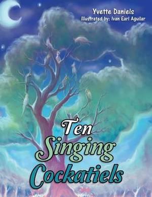 Ten Singing Cockatiels