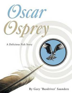 Oscar Osprey: A Delicious Fish Story