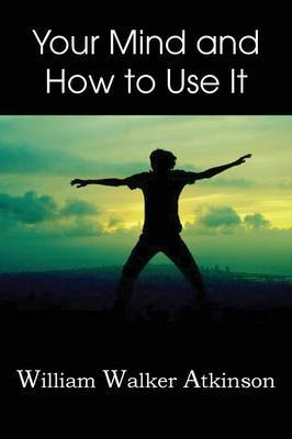 Your Mind and How to Use It,