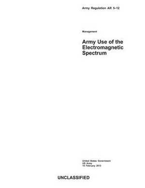 Army Regulation AR 5-12 Army Use of the Electromagnetic Spectrum 15 February 2013