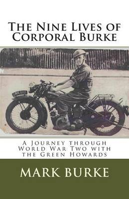 The Nine Lives of Corporal Burke: A Journey Through World War Two with the Green Howards