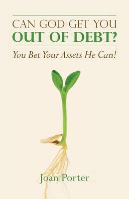 Can God Get You Out of Debt? You Bet Your Assets He Can!