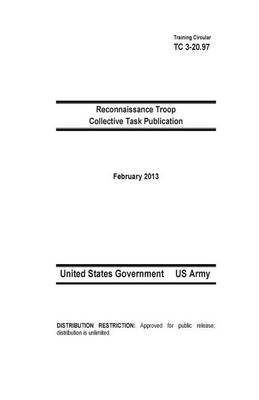 Training Circular Tc 3-20.97 Reconnaissance Troop Collective Task Publication February 2013