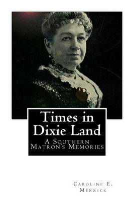 Times in Dixie Land: A Southern Matron's Memories