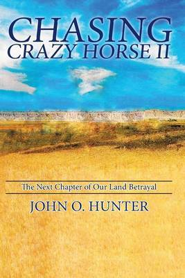 Chasing Crazy Horse II: The Next Chapter of Our Land Betrayal