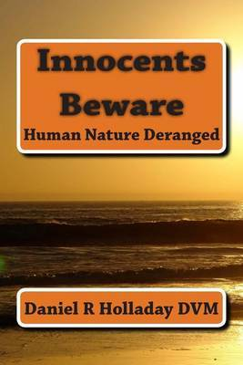 Innocents Beware: Human Nature Deranged