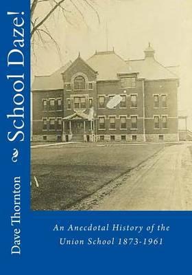 School Daze!: An Anecdotal History of the Union School 1873-1961