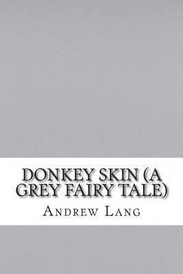 Donkey Skin (a Grey Fairy Tale)
