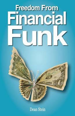Freedom from Financial Funk: How to Survive and Even Thrive in Today's Economy