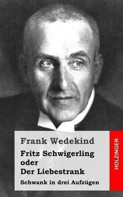 Fritz Schwigerling Oder Der Liebestrank: Schwank in Drei Aufzugen