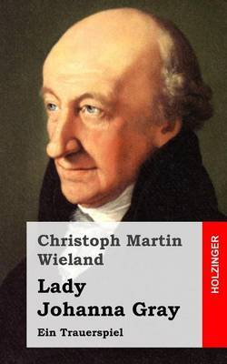 Lady Johanna Gray: Ein Trauerspiel