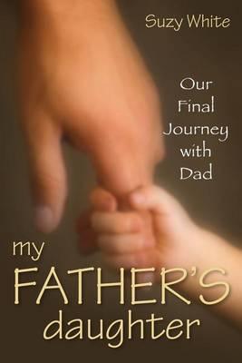 My Father's Daughter: Our Final Journey with Dad