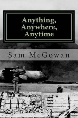 Anything, Anywhere, Anytime: Tactical Airlift in the US Army Air Forces and US Air Force from World War II to Vietnam