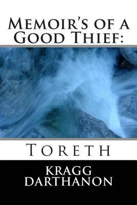 Memoir's of a Good Thief: Toreth