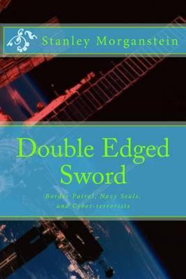 Double Edge Sword: Border Patrol, Navy Seals, and Cyber-Terrorists