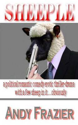 Sheeple: A Political Romantic Comedy Erotic Crime Thriller-Drama - With Some Sheep in It, Obviously!