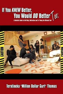 If You Knew Better, You Would Do Better Too: : A Realistic Guide to Self-Help, Motivation and to Doing the Ultimate You
