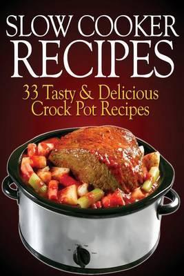 Slow Cooker Recipes: 33 Tasty & Delicious Crock Pot Recipes!