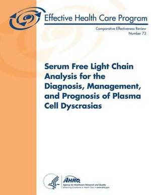 Serum Free Light Chain Analysis for the Diagnosis, Management, and Prognosis of Plasma Cell Dyscrasias: Comparative Effectiveness Review Number 73
