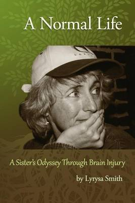 A Normal Life: A Sister's Odyssey Through Brain Injury