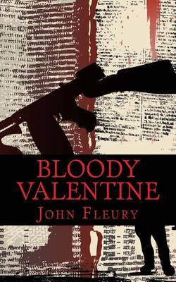 Bloody Valentine: The Bloody History of the Saint Valentine's Day Massacre