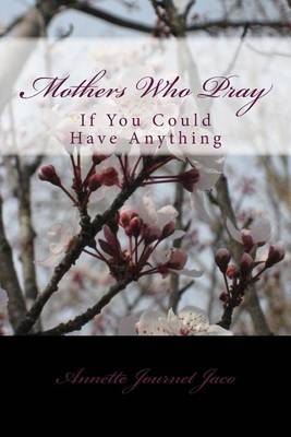 Mothers Who Pray: If You Could Have Anything