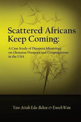 Scattered Africans Keep Coming: A Case Study of Diaspora Missiology on Ghanaian Diaspora and Congregations in the USA