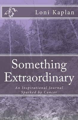 Something Extraordinary: An Inspirational Journal Sparked by Cancer