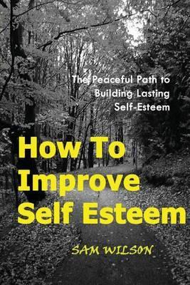 How to Improve Self-Esteem: The Peaceful Path to Building Lasting Self-Esteem