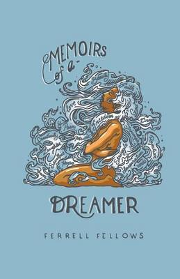 Memoirs of a Dreamer: A Story of Passion, Purpose and the Pursuit of a Dream