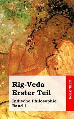 Rig-Veda. Erster Teil: Indische Philosophie Band 1