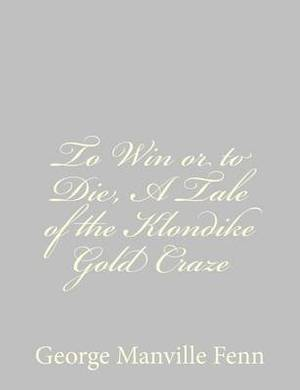 To Win or to Die, a Tale of the Klondike Gold Craze