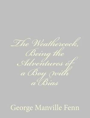The Weathercock, Being the Adventures of a Boy with a Bias