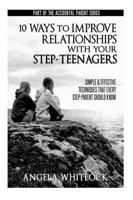 10 Ways to Improve Relationships with Your Step-Teenagers