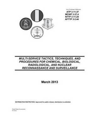 Army Techniques Publication Atp 3-11.37 McWp 3-37.4 Nttp 3-11.29 Afttp 3-2.44 Multi-Service Tactics, Techniques, and Procedures for Chemical, Biological, Radiological, and Nuclear Reconnaissance and Surveillance March 2013