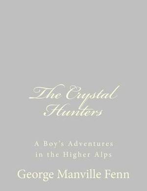 The Crystal Hunters: A Boy's Adventures in the Higher Alps